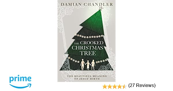 The Crooked Christmas Tree: The Beautiful Meaning of Jesus' Birth ...