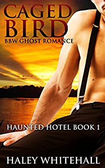 Caged Bird (BBW Ghost Romance) (Haunted Hotel Book 1) by [Whitehall,Haley]