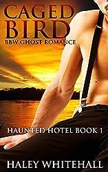 Caged Bird (BBW Ghost Romance) (Haunted Hotel Book 1)