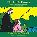 The Little Flower: The Story of St. Therese of the Child Jesus  | Mary Fabyan Windeatt