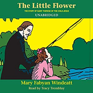 The Little Flower: The Story of St. Therese of the Child Jesus Audiobook