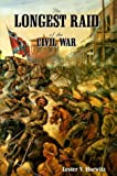 The Longest Raid of the Civil War: Little-Known & Untold Stories of Morgan's Raid Into Kentucky, Indiana & Ohio by Lester V. Horwitz (1999-01-01)