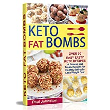Keto (Ketogenic) Fat Bombs: Over 50 Easy Tasty Keto Recipes of Snacks and Treats Recipes for Healthy Eating to Lose Weight Fast