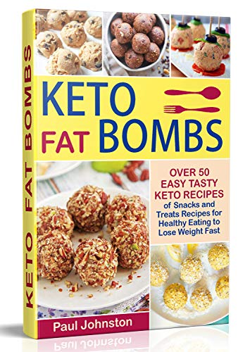 Keto (Ketogenic) Fat Bombs: Over 50 Easy Tasty Keto Recipes of Snacks and Treats Recipes for Healthy Eating to Lose Weight Fast by Paul Johnston
