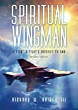 Spiritual Wingman: A Fighter Pilot's Journey To God