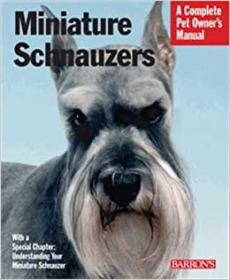 Miniature Schnauzers Pom: 2nd Edition (Pet Owner's Manuals)