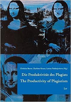 Die Produktivität des Plagiats. The Productivity of Plagiarism. La productivité du plagiat