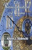 The Reincarnation of Clara, Kevin Todeschi, 0984567240