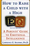 How to Raise a Child with a High EQ, Lawrence E. Shapiro, 0060928913