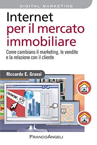 Download Internet per il mercato immobiliare. Come cambiano il marketing, le vendite e la relazione con il cliente (Am / La prima collana di management in Italia) (Italian Edition) Pdf