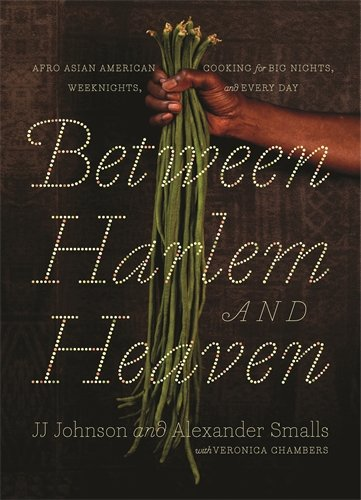 Between Harlem and Heaven: Afro-Asian-American Cooking for Big Nights, Weeknights, and Every Day by Alexander Smalls, JJ Johnson