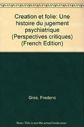 Création et folie: Une histoire du jugement psychiatrique (Perspectives critiques)