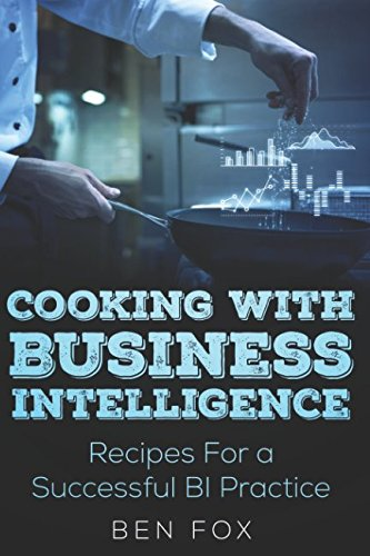 Cooking With Business Intelligence: Recipes for a Successful Business Intelligence Practice PDF