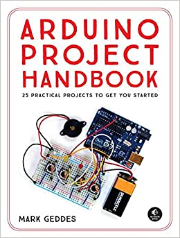 The Arduino Project Handbook: 25 Illustrated Projects for the Complete Beginner