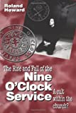 The Rise and Fall of the Nine O'Clock Service : A Cult Within the Church?, Howard, Roland, 0264674197