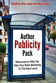 Author Publicity Pack: Resources to Help You Take Your Book Marketing To The Next Level (Book Marketing Success 5) by [Hitz, Shelley, Hart, Heather]
