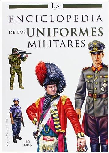 La Enciclopedia de los Uniformes Militares Enciclopedias Libsa: Amazon.es: Consuelo Valero de Castro: Libros