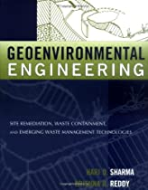 Geoenvironmental Engineering: Site Remediation, Waste Containment, and Emerging Waste Management Techonolgies