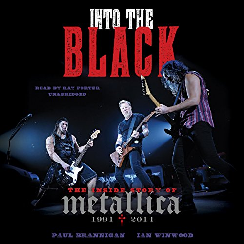 Into the Black: The Inside Story of Metallica, 1991-2014 by Blackstone Audio, Inc.
