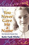 img - for You Never Gave Me a Name: One Mennonite Woman's Story book / textbook / text book