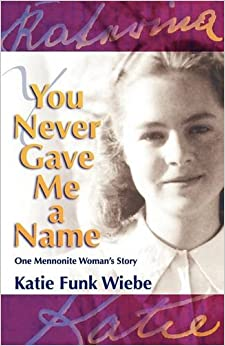 Book You Never Gave Me a Name: One Mennonite Woman's Story