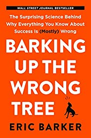 Barking Up the Wrong Tree [Paperback] [Jan 01, 2017] Eric Barker