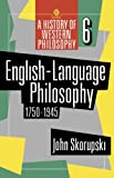 English-Language Philosophy 1750 to 1945 (History of Western Philosophy)