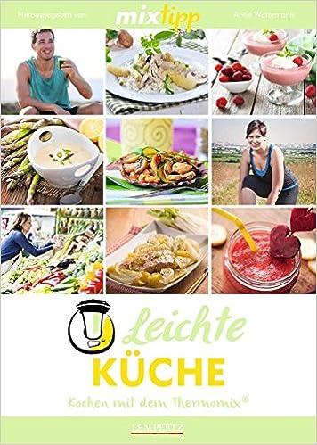 Mixtipp Leichte Kuche Kochen Mit Dem Thermomix Amazon De Antje