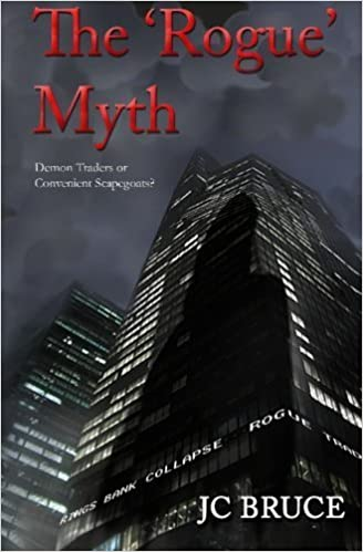 Book The Rogue Myth: Demon Traders or Convenient Scapegoats? by JC Bruce (2010-03-31)