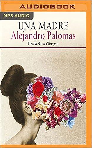Una Madre (Spanish Edition): Alejandro Palomas, Carles ...