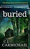 Buried (Twisted Cedar Mysteries) (Volume 1)