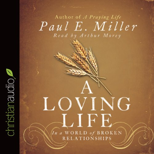 A Loving Life: In a World of Broken Relationships Audiobook [Free Download by Trial] thumbnail