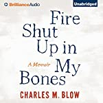 Fire Shut Up in My Bones: A Memoir  | Charles M. Blow