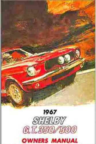 Shelby Convertible - FULLY ILLUSTRATED 1967 SHELBY MUSTANG GT 350 & GT 500 OWNERS INSTRUCTION & OPERATING MANUAL - USERS GUIDE. 67 FORD