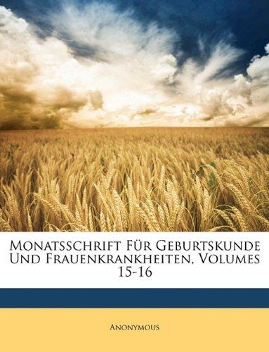 Monatsschrift Für Geburtskunde Und Frauenkrankheiten, Volumes 15-16 (German Edition) pdf epub