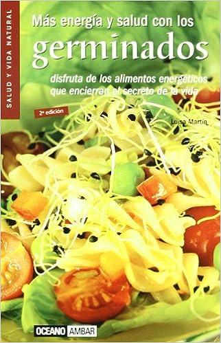 Más energía y salud con los germinados: Nuevos alimentos vegetales al alcance de todos Salud y vida natural: Amazon.es: Luisa Martín Rueda: Libros