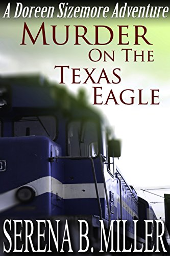 Murder On The Texas Eagle (The Doreen Sizemore Adventures Book 1) by [Miller, Serena B.]