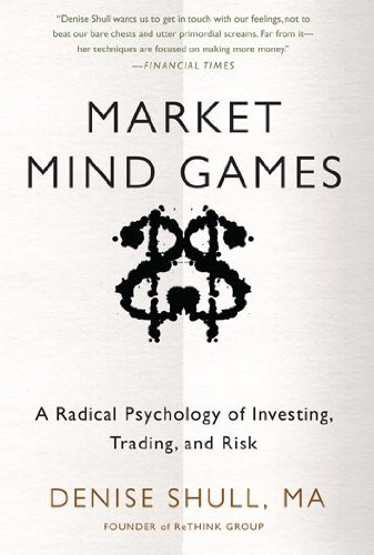 Market Mind Games: A Radical Psychology of Investing, Trading and Risk (Professional Finance & Investment)