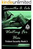 Waiting For Him: Trident Security Book 3