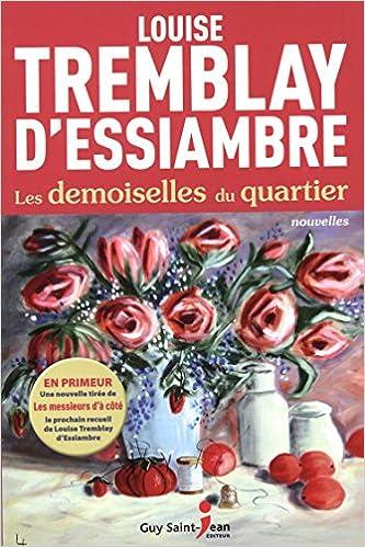 Amazon Fr Les Demoiselles Du Quartier Louise Tremblay D