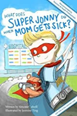 What Does Super Jonny Do When Mom Gets Sick? 2nd US Edition: Recommended by Teachers and Health Professionals Paperback