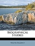 Biographical Studies, Walter Bagehot, 1248935098