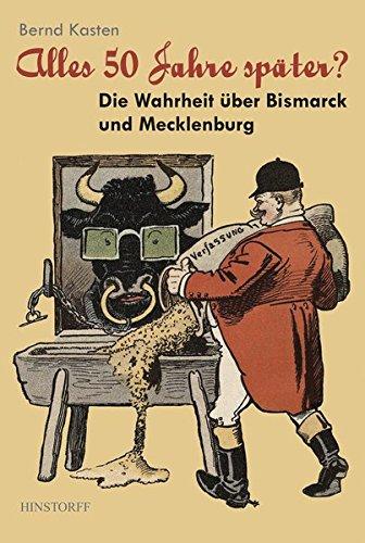 Alles 50 Jahre später? - Die Warheit über Bismarck und Mecklenburg