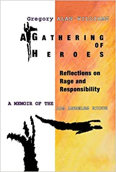 A Gathering of Heroes: Reflections on Rage and Responsibility - Memoir of the Los Angeles Riots