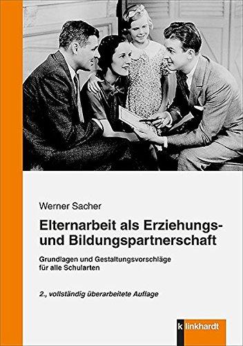 Elternarbeit als Erziehungs- und Bildungspartnerschaft: Grundlagen und Gestaltungsvorshläge für alle Schularten