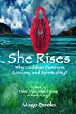 She Rises (color): Why GoddessFeminism, Activism, and Spirituality? (Collective Writing Series) (Volume 1)