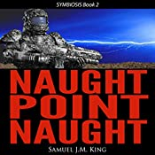 Naught Point Naught: Symbiosis, Book 2 | Samuel J. M. King