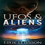 UFOs and Aliens: Exceptional Cases of Alien Contact | Eirik Leivsson