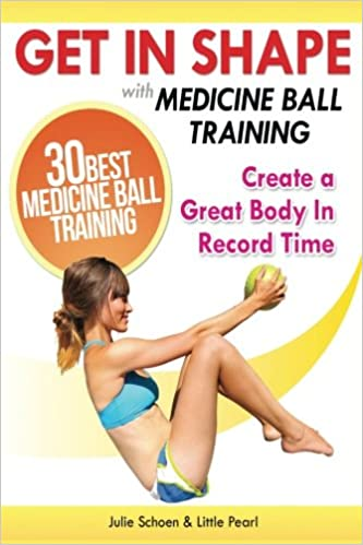 Get In Shape With Medicine Ball Training: The 30 Best