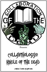 Collabthology: Kindle of the Dead (Collaboration of the Dead Presents Book 1)